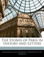 The Stones of Paris in History and Letters af Benjamin Ellis Martin, Charlotte M. Martin