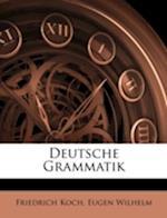 Deutsche Grammatik af Friedrich Koch, Eugen Wilhelm
