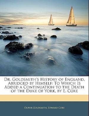 Dr. Goldsmith's History of England, Abridged by Himself af Oliver Goldsmith, Edward Coxe