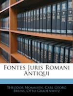 Fontes Juris Romani Antiqui af Carl Georg Bruns, Otto Gradenwitz, Theodore Mommsen