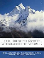 Karl Friedrich Becker's Weltgeschichte, Siebenter Theil af Johann Gottfried Woltmann, Karl Friedrich Becker, Karl Adolf Menzel