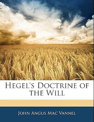 Hegel's Doctrine of the Will af John Angus Mac Vannel