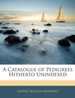 A Catalogue of Pedigrees Hitherto Unindexed af George William Marshall