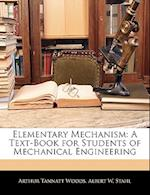 Elementary Mechanism af Arthur Tannatt Woods, Albert W. Stahl