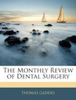 The Monthly Review of Dental Surgery af Thomas Gaddes