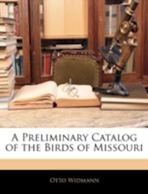 A Preliminary Catalog of the Birds of Missouri af Otto Widmann