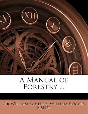 A Manual of Forestry ... af William Schlich, William Rogers Fisher