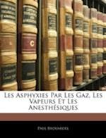 Les Asphyxies Par Les Gaz, Les Vapeurs Et Les Anesthsiques af Paul Brouardel