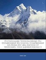 Dictionnaire Topographique Du Departement Du Cantal af Emile Ame, Mile Am