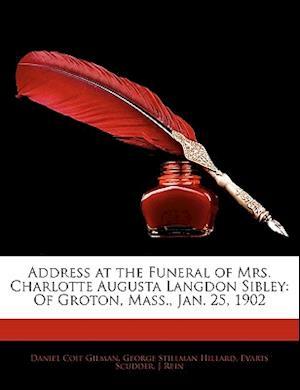 Address at the Funeral of Mrs. Charlotte Augusta Langdon Sibley af Daniel Coit Gilman, Evarts Scudder, George Stillman Hillard