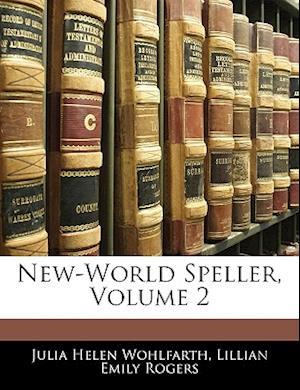 New-World Speller, Volume 2 af Lillian Emily Rogers, Julia Helen Wohlfarth
