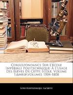 Correspondance Sur L'Ecole Imperiale Polytechnique af Hachette, Ecole Polytechnique