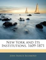 New York and Its Institutions, 1609-1871 af John Francis Richmond