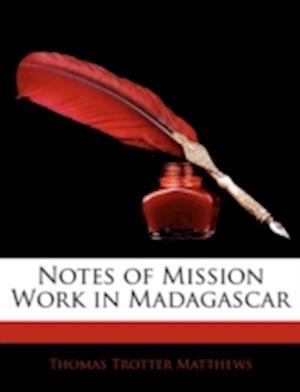 Notes of Mission Work in Madagascar af Thomas Trotter Matthews