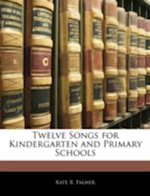 Twelve Songs for Kindergarten and Primary Schools af Kate B. Palmer