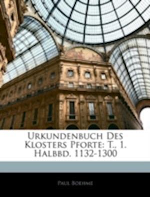 Urkundenbuch Des Klosters Pforte af Paul Boehme