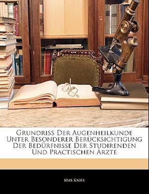 Grundriss Der Augenheilkunde Unter Besonderer Berucksichtigung Der Bedurfnisse Der Studirenden Und Practischen Arzte af Max Knies
