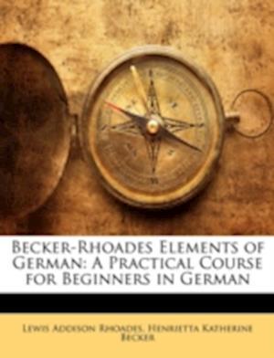 Becker-Rhoades Elements of German af Henrietta Katherine Becker, Lewis Addison Rhoades
