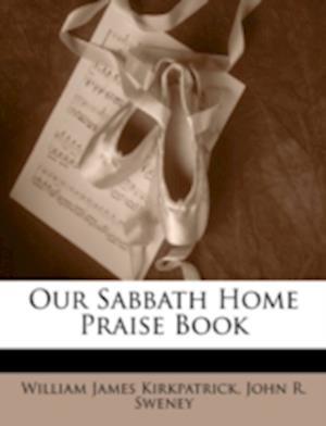Our Sabbath Home Praise Book af John R. Sweney, William James Kirkpatrick