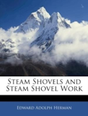 Steam Shovels and Steam Shovel Work af Edward Adolph Herman