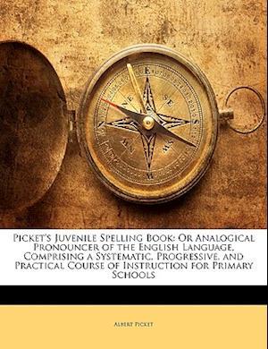 Picket's Juvenile Spelling Book af Albert Picket
