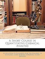 A Short Course in Quantitative Chemical Analysis af John Howard Appleton, Sidney Barwise