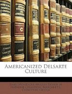 Americanized Delsarte Culture af Emily Montague Mulkin Bishop, M. Nataline Crumpton, Margaret L. Crumpton Nicola