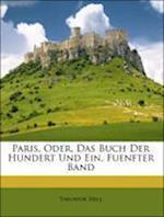Paris, Oder, Das Buch Der Hundert Und Ein, Fuenfter Band af Theodor Hell