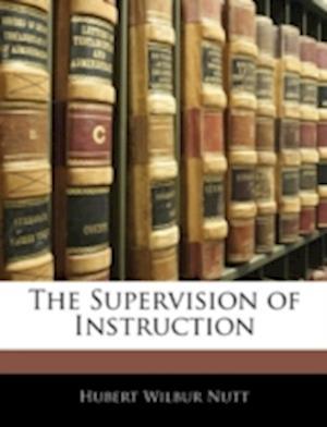 The Supervision of Instruction af Hubert Wilbur Nutt