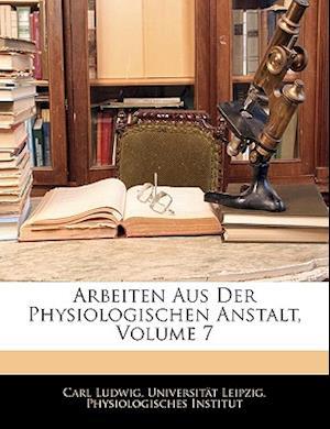 Arbeiten Aus Der Physiologischen Anstalt. Siebenter Jahrgang 1872 af Carl Ludwig