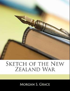 Sketch of the New Zealand War af Morgan S. Grace