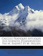 Calculs Pratiques Appliqu?'s Aux Sciences D'Observation Par M. Babinet Et M. Housel af Jacques Babinet, John Cunningham, Charles Pierre Housel