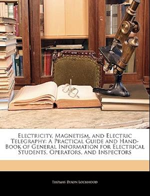Electricity, Magnetism, and Electric Telegraphy af Thomas Dixon Lockwood