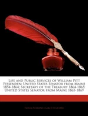 Life and Public Services of William Pitt Fessenden af Francis Fessenden, James D. Fessenden