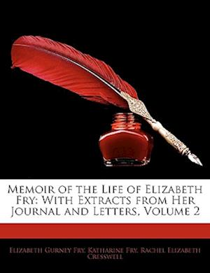 Memoir of the Life of Elizabeth Fry af Elizabeth Gurney Fry, Rachel Elizabeth Cresswell, Katharine Fry