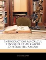 Introduction Au Calcul Tensoriel Et Au Calcul Differentiel Absolu af Gustave Juvet