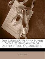 Der Landgrafin Anna Sophie Von Hessen-Darmstadt, Aebtissin Von Quedlinburg, Leben Und Lieder. af Anna Sophie