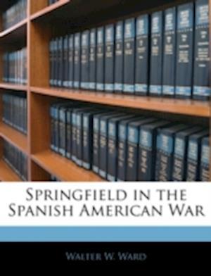 Springfield in the Spanish American War af Walter W. Ward