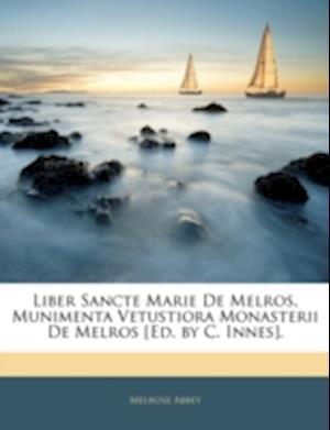 Liber Sancte Marie de Melros, Munimenta Vetustiora Monasterii de Melros [Ed. by C. Innes]. af Melrose Abbey