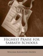 Highest Praise for Sabbath Schools af William Augustine Ogden