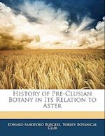 History of Pre-Clusian Botany in Its Relation to Aster af Edward Sandford Burgess
