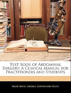 Text Book of Abdominal Surgery af Skene Keith, George Elphinstone Keith