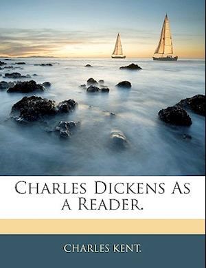 Charles Dickens as a Reader. af Charles Kent