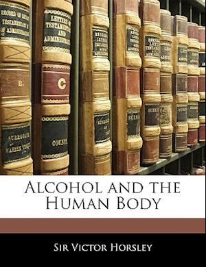 Alcohol and the Human Body af Victor Horsley