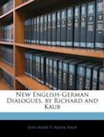 New English-German Dialogues, by Richard and Kaub af Kaub, Jean Marie Vincent Audin, Jean Marie V. Kaub