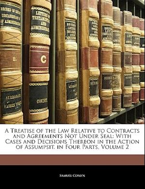 A   Treatise of the Law Relative to Contracts and Agreements Not Under Seal af Samuel Comyn