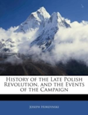 History of the Late Polish Revolution, and the Events of the Campaign af Joseph Hordynski