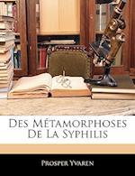 Des Metamorphoses de La Syphilis af Prosper Yvaren