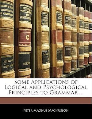 Some Applications of Logical and Psychological Principles to Grammar ... af Peter Magnus Magnusson