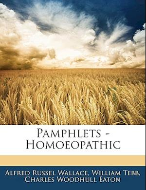 Pamphlets - Homoeopathic af William Tebb, Charles Woodhull Eaton, Alfred Russell Wallace
